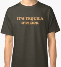 It's Tequila O'Clock Classic T-Shirt