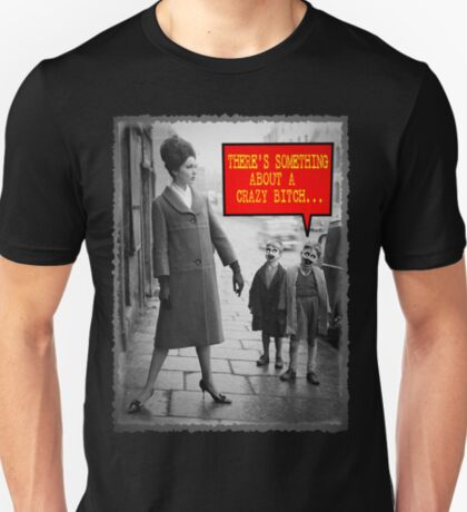 Vintage Funny - There is Something About a Crazy Bitch T-Shirt