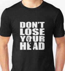 Don't lose your head... T-Shirt