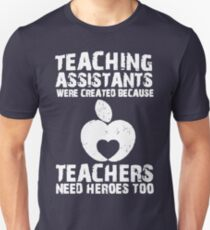 Teaching Assistants Were Created Because Teachers Need Heroes Too T-Shirt