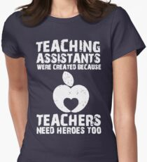 Teaching Assistants Were Created Because Teachers Need Heroes Too Women's Fitted T-Shirt