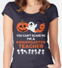 You Can't Scare Me I'm A Kindergarten Teacher Women's Fitted Scoop T-Shirt