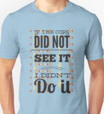 If the cops did not see it... T-Shirt
