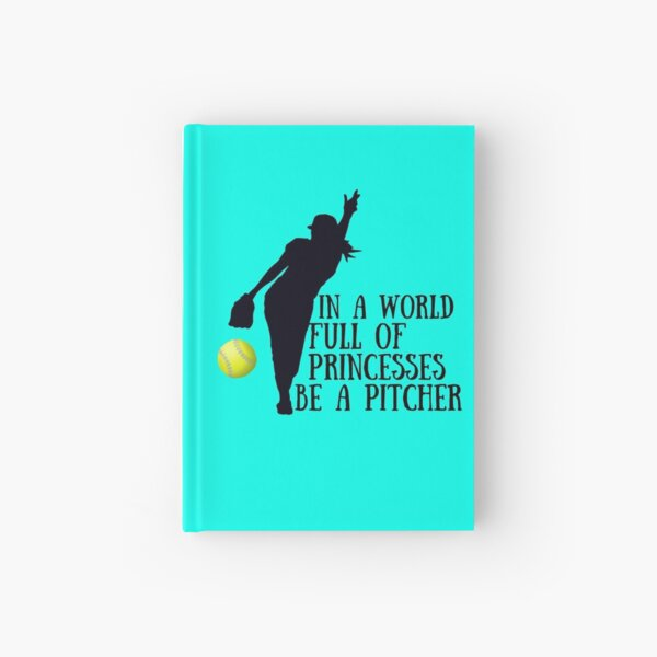Softball Pitcher - In a world full of princesses be a pitcher Hardcover Journal