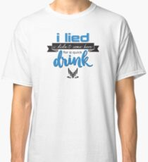 a quick drink Classic T-Shirt