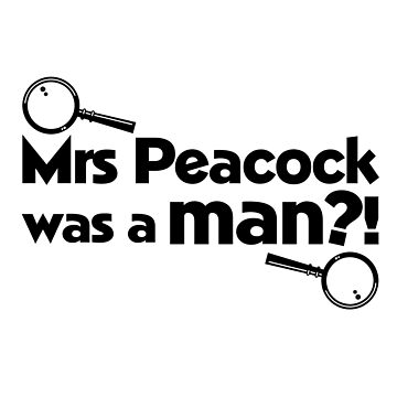 Mrs Peacock Was A Man?! Clue inspired fun! by screampunk