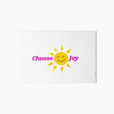 Choose Joy /w sun Art Board Print