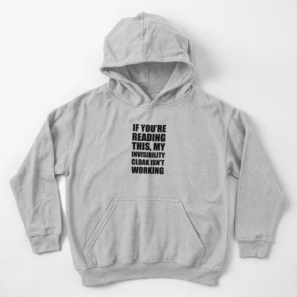 My invisibility cloak isn't working Kids Pullover Hoodie