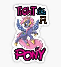 Fight like a pony Sticker