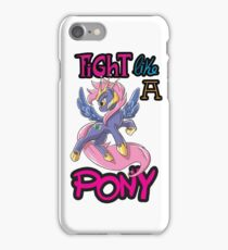 Fight like a pony iPhone Case/Skin