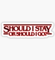 SHOULD I STAY OR SHOULD I GO Sticker