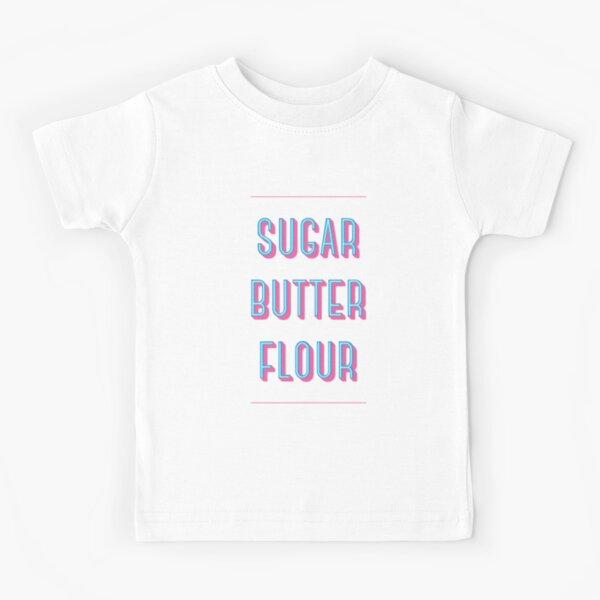 Sugar Butter Flour | Waitress Kids T-Shirt