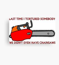 Have Chainsaw Will Torture Canvas Print