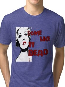 Some Like It Dead Tri-blend T-Shirt