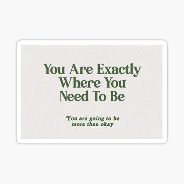 You Are Exactly Where You Need To Be Sticker
