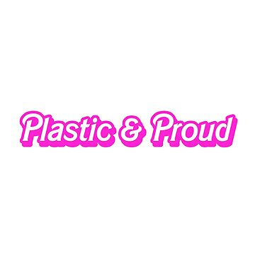 Hot Pink Plastic & Proud by mypparadise