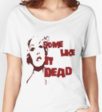 Some Like It Dead Women's Relaxed Fit T-Shirt