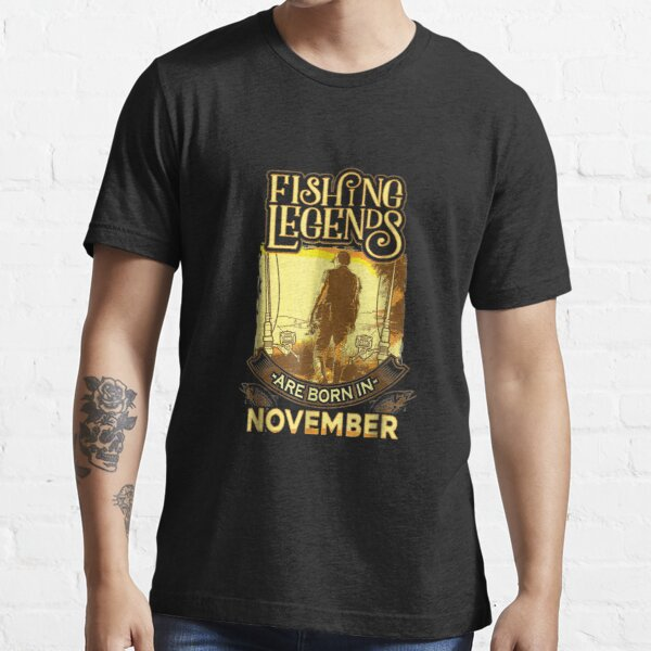 Fishing Legends are born in November Essential T-Shirt