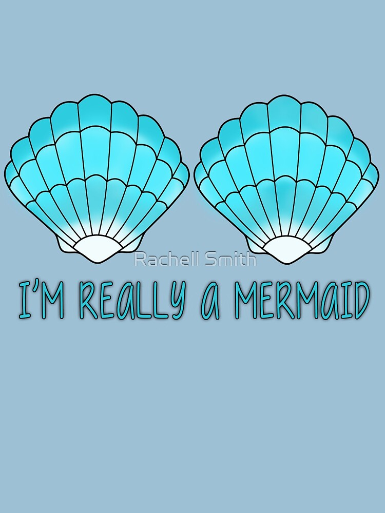 I'm really a mermaid | Women's T-Shirt