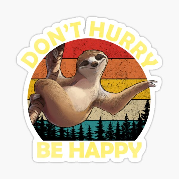 Don't Hurry Be Happy -  Cute Lazy Sloth Sticker