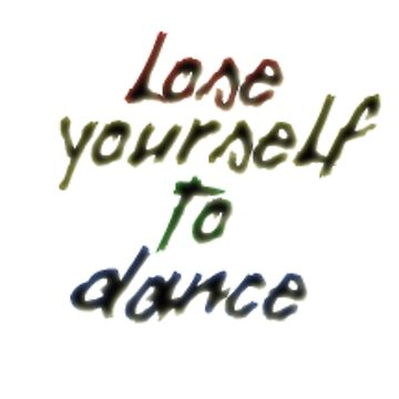Lose Yourself To Dance by DTanno