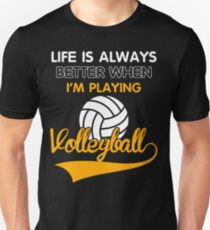 Life is always better when i'm playing volleyball Unisex T-Shirt