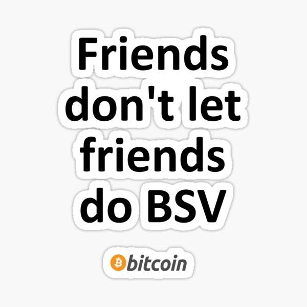 Friends don't let friends do BSV Sticker