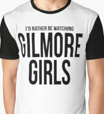 Rather Be Watching Gilmore Girls Graphic T-Shirt
