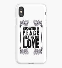 Breathe In Peace Breathe Out Love ♥ iPhone Case