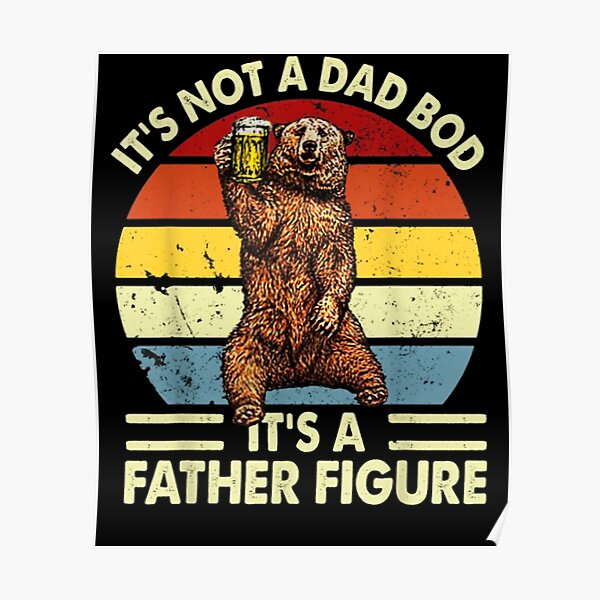 Mens It's Not A Dad Bod It's Father Figure Bear Beer Lover  Poster