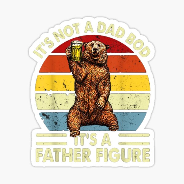 Mens It's Not A Dad Bod It's Father Figure Bear Beer Lover  Sticker