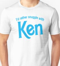 I'd rather snuggle with Ken Unisex T-Shirt