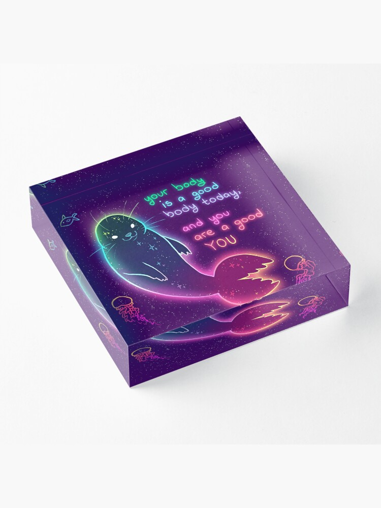 """Alternate view of """"Your Body is a Good Body Today"""" Neon Space Seal Acrylic Block"""