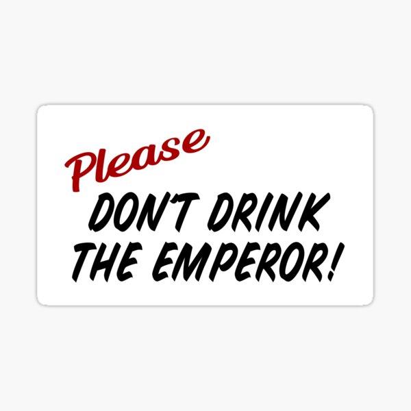 Please Don't Drink the Emperor sticker Sticker