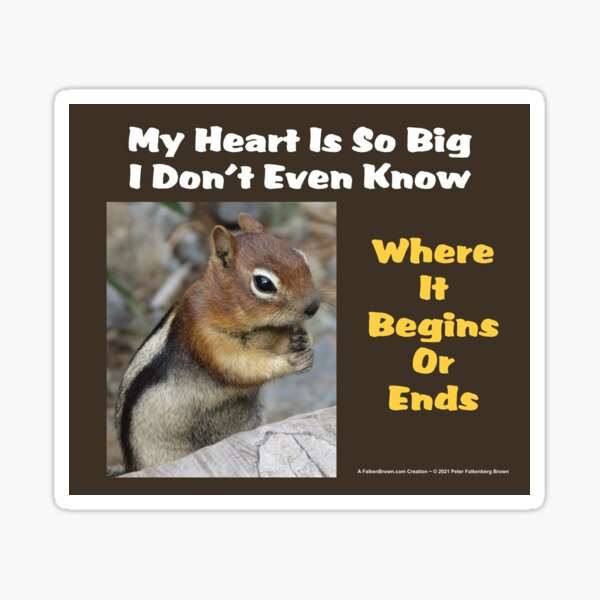 The Chipmunk Says: My Heart Is So Big, I Don't Even Know Where It Begins Or Ends Sticker