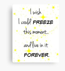 Freeze this Moment Forever Canvas Print