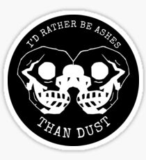 I'd Rather Be Ashes Than Dust Sticker