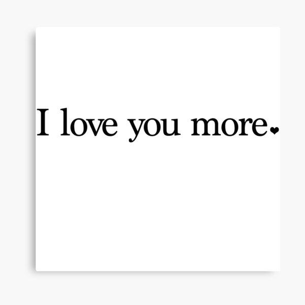 I love you more. Canvas Print