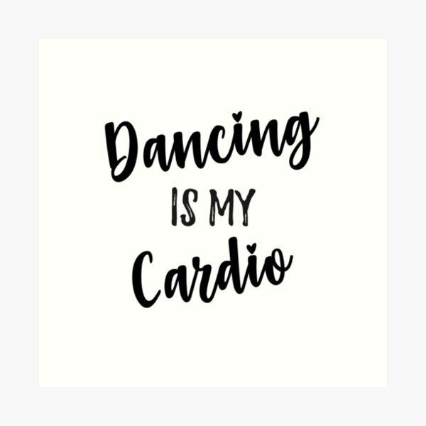 dancing is my cardio Art Print