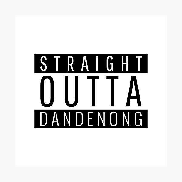 Straight Outta Dandenong Victoria  Photographic Print