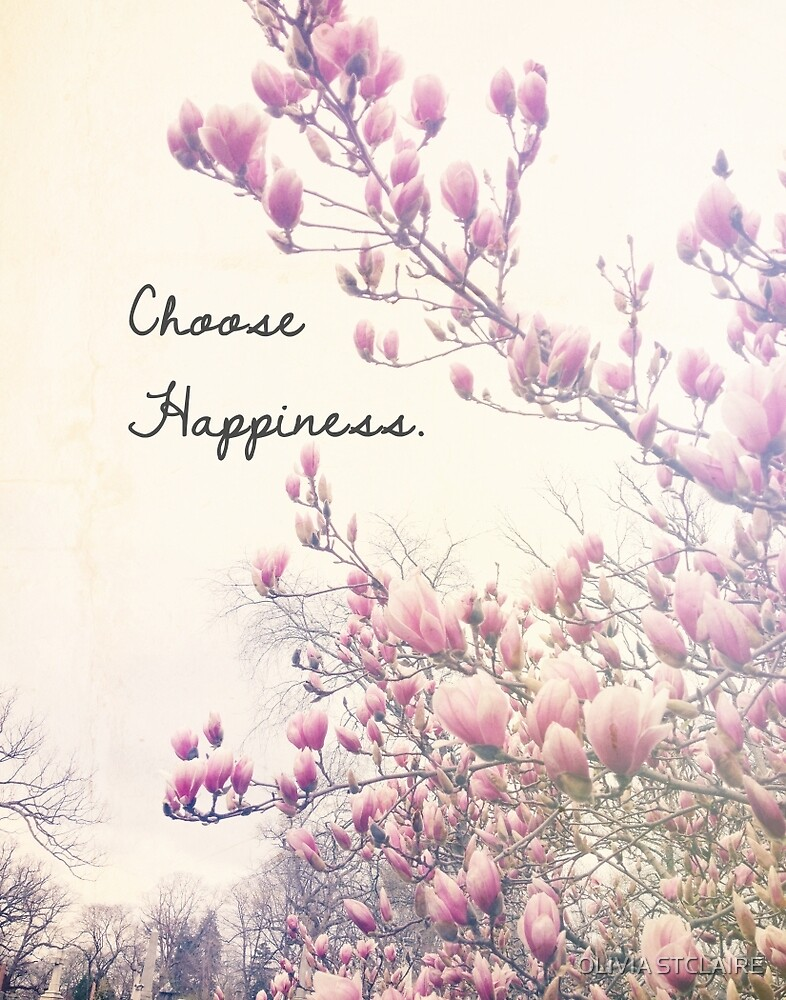 Choose Happiness by OLIVIA JOY STCLAIRE