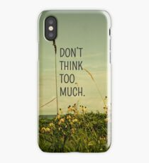 Don't Think Too Much iPhone Case/Skin