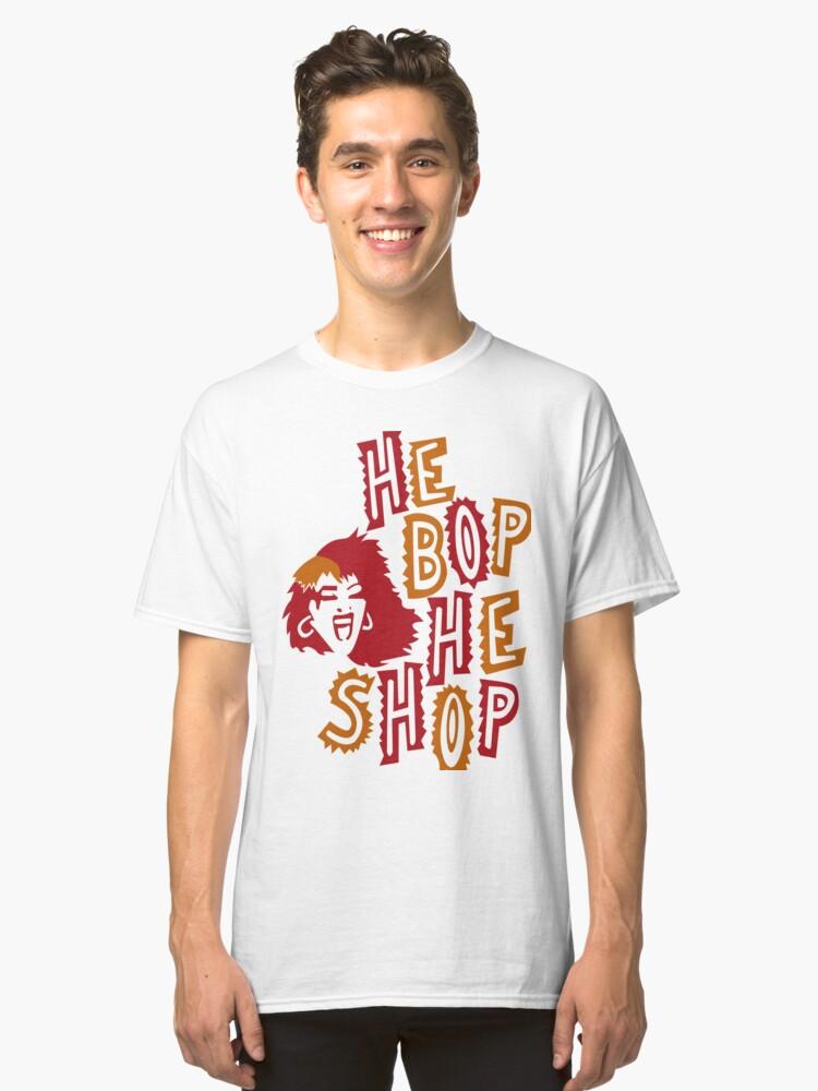 He Bop He Shop Classic T-Shirt Front