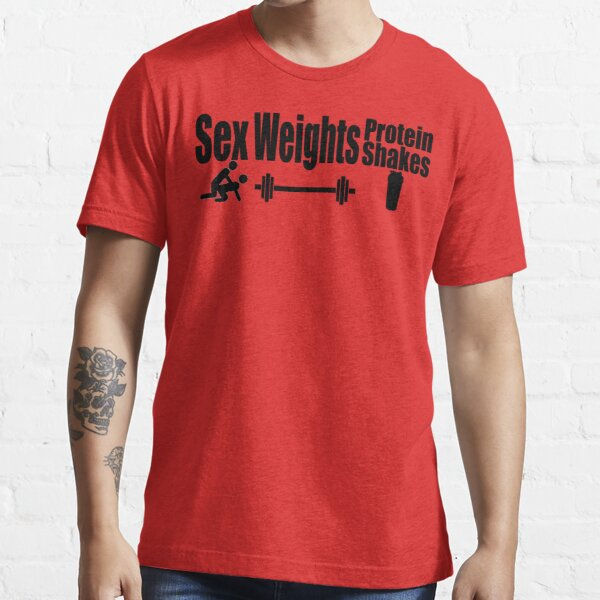 Sex, Weights, Protein Shakes Essential T-Shirt