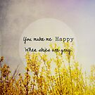 You Make Me Happy When Skies Are Gray by OLIVIA JOY STCLAIRE