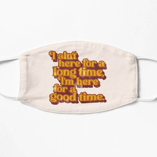 I'm Here For a Good Time George Strait Fan Design Flat Mask