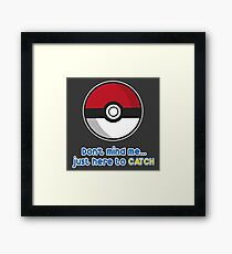 Dont mind me, just here to CATCH Framed Print