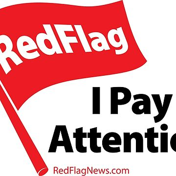 I Pay Attention by redflagnews