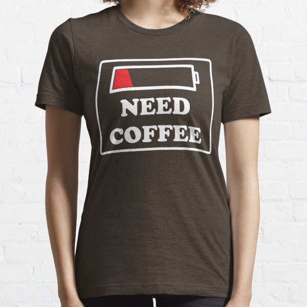 Need coffee low energy Essential T-Shirt