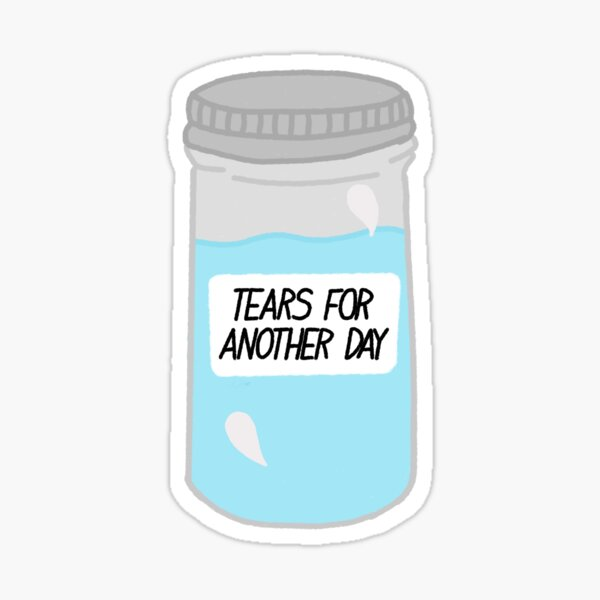 save your tears for another day. Sticker